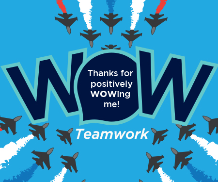 Thanks for positively WOWing for me for Teamwork and Planes Flying