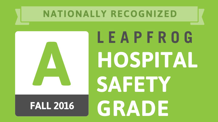 Nationally Recognized Leapfrog Hospital Safety Grade A Fall 2016